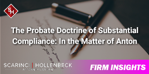 The Probate Doctrine of Substantial Compliance:  In the Matter of Anton