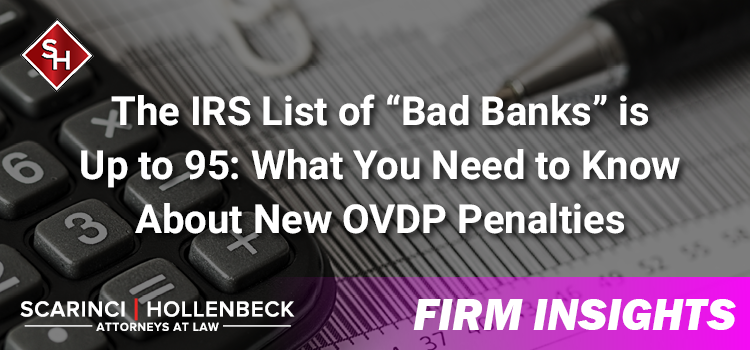 """The IRS List of """"Bad Banks"""" is Up to 95: What You Need to Know About New OVDP Penalties"""