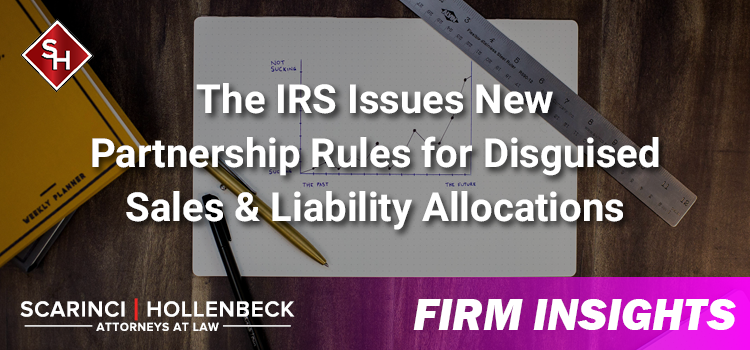 The IRS Issues New Partnership Rules for Disguised Sales & Liability Allocations