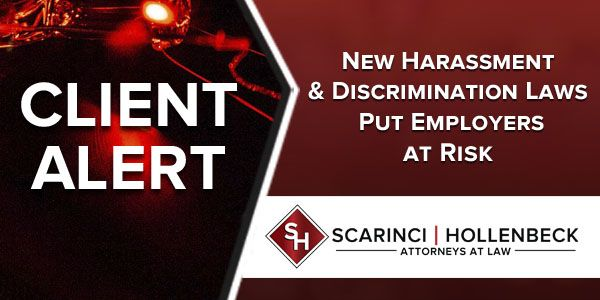 Client Alert: New Harassment and Discrimination Laws Put Employers at Risk