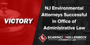 NJ Environmental Attorneys Successful in Office of Administrative Law
