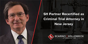 SH Partner Recertified as Criminal Trial Attorney in New Jersey