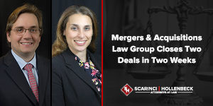Mergers & Acquisitions Law Group Closes Two Deals in Two Weeks