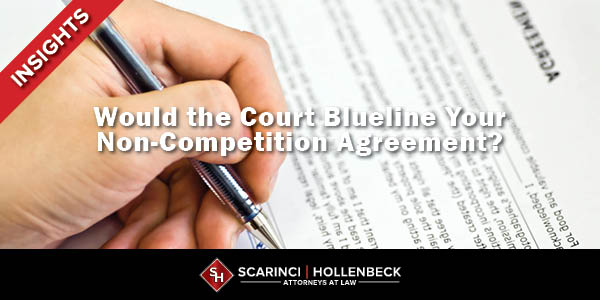 Would the Court Blueline Your Non-Competition Agreement?