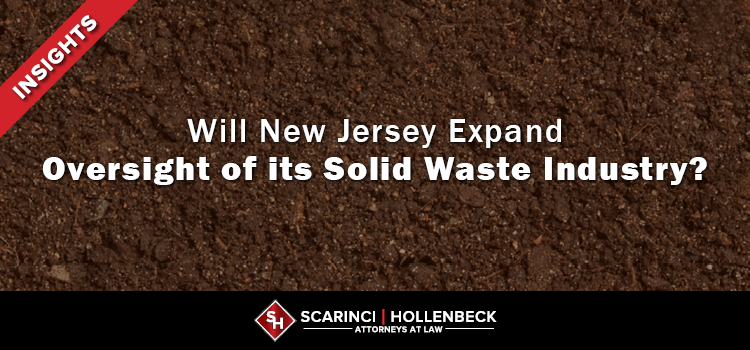 Is New Jersey Poised to Expand Oversight of its Solid Waste Industry?