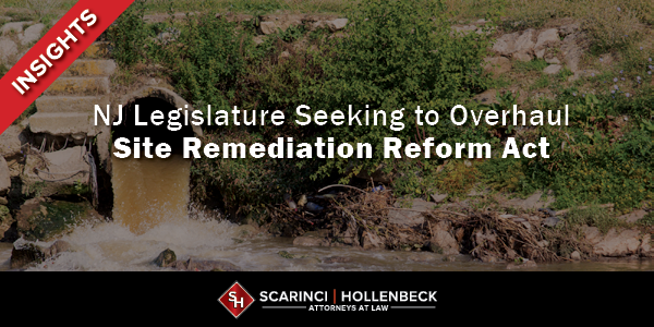 NJ Legislature Seeking to Overhaul Site Remediation Reform Act