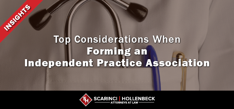 Top Considerations When Forming an Independent Practice Association