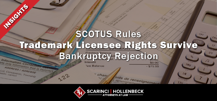 SCOTUS Rules Trademark Licensee Rights Survive Bankruptcy Rejection