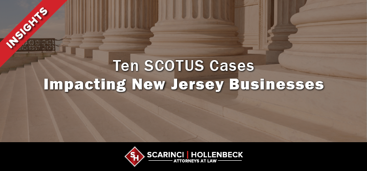 Ten SCOTUS Cases Impacting New Jersey Businesses