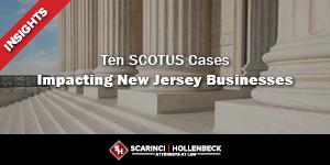 Ten SCOTUS Cases Impacting New Jersey Businesses