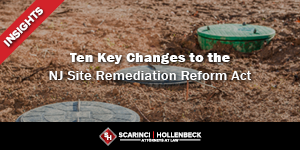 Ten Key Changes to the New Jersey Site Remediation Reform Act