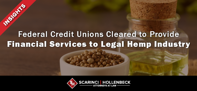Federal Credit Unions Cleared to Provide Financial Services to Legal Hemp Industry