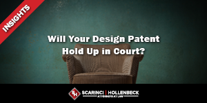 Will Your Design Patent Hold Up in Court?