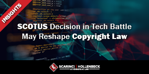 SCOTUS Decision in Tech Battle May Reshape Copyright Law