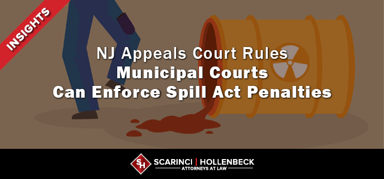 NJ Appeals Court Rules Municipal Courts Can Enforce Spill Act Penalties