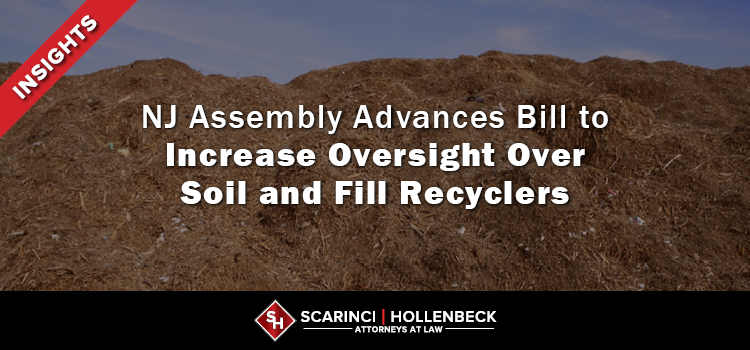 NJ Assembly Advances Bill to Increase Oversight Over Soil and Fill Recyclers
