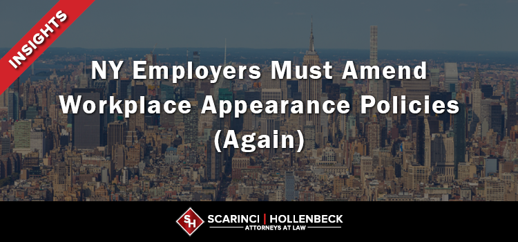 NY Employers Must Amend Workplace Appearance Policies (Again)