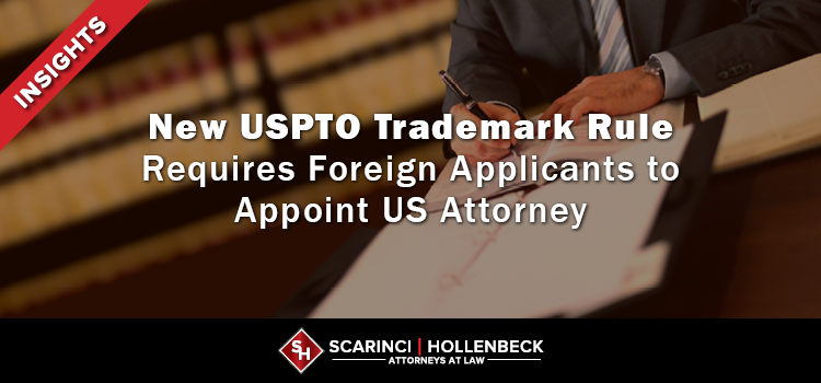 New USPTO Trademark Rule Requires Foreign Applicants to Appoint US Attorney
