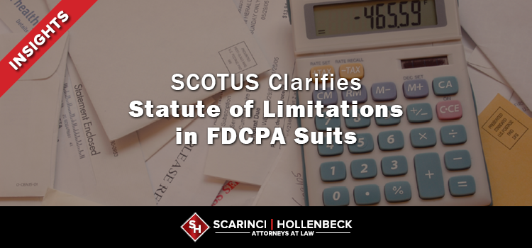 SCOTUS Clarifies Statute of Limitations in FDCPA Suits