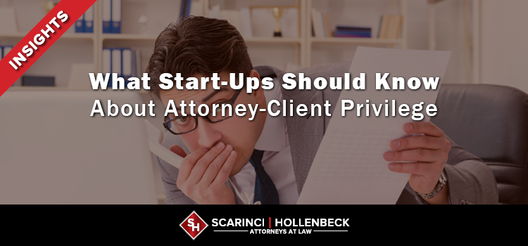 What Start-Ups Should Know About Attorney-Client Privilege