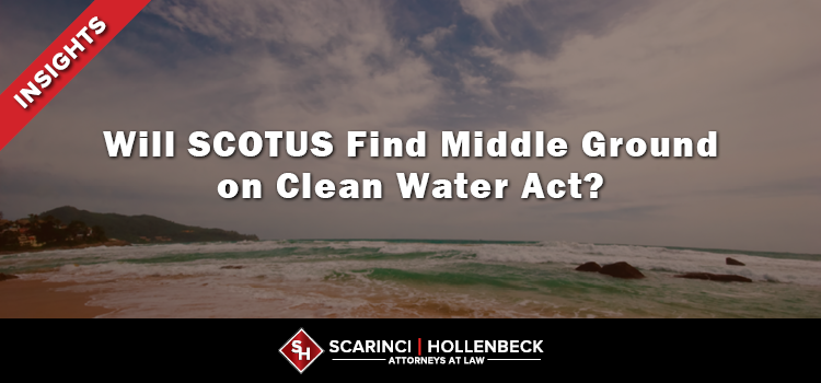 Will SCOTUS Find Middle Ground on Clean Water Act?