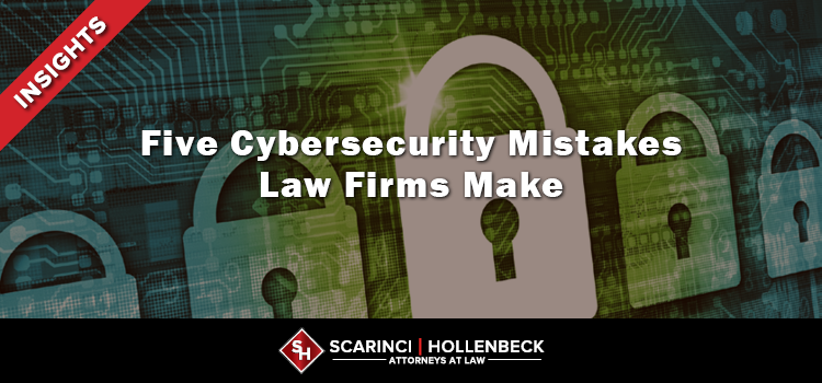 Five Cybersecurity Mistakes Law Firms Make
