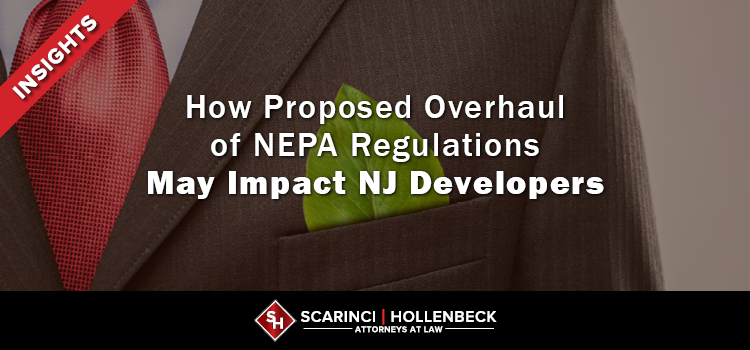 How CEQ's Proposed Overhaul of NEPA Regulations May Impact NJ Developers