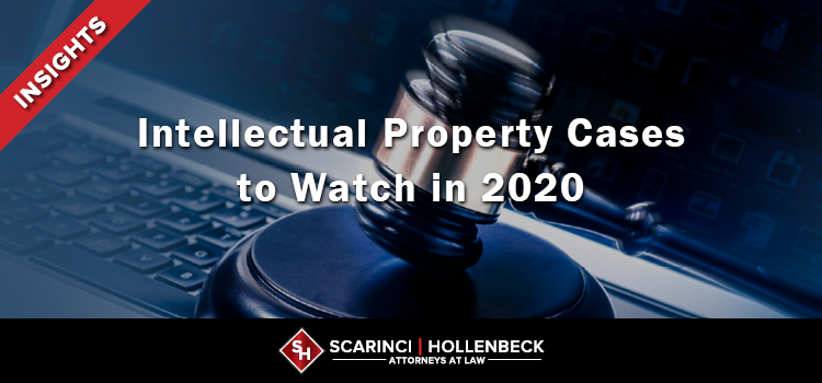 Intellectual Property Cases to Watch in 2020