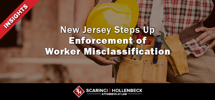 New Jersey Steps Up Enforcement of Worker Misclassification With New Laws