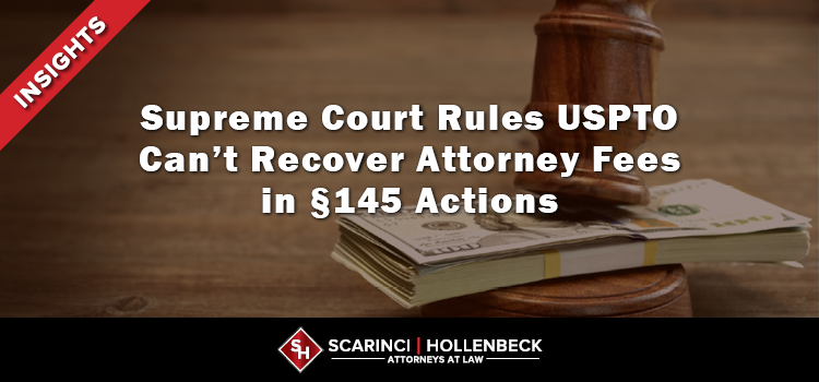 Supreme Court Rules USPTO Can't Recover Attorney Fees in §145 Actions