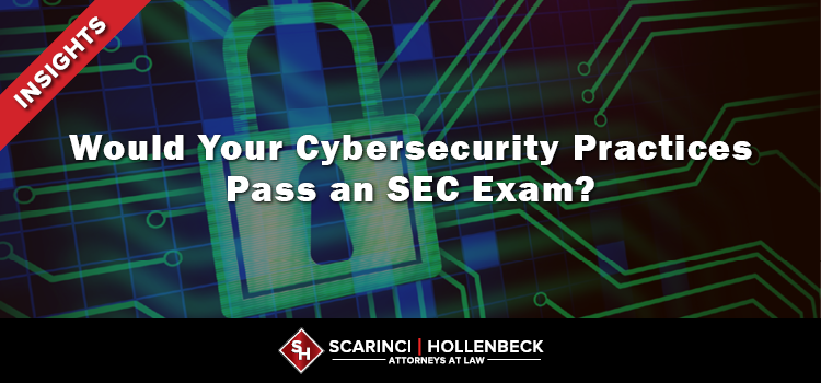 Would Your Cybersecurity Practices Pass an SEC Exam?