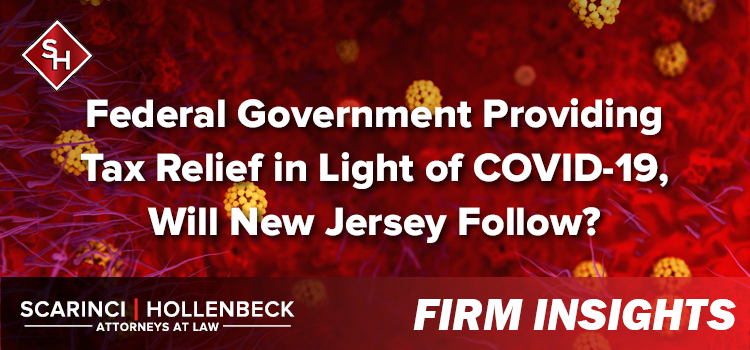 Federal Government Providing Tax Relief in Light of COVID-19, Will New Jersey Follow?