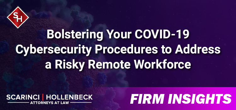 Bolstering Your COVID-19 Cybersecurity Procedures to Address a Risky Remote Workforce