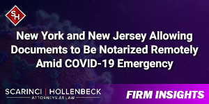 New York and New Jersey Allowing Documents to Be Notarized Remotely Amid COVID-19 Emergency