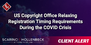 US Copyright Office Relaxing Registration Timing Requirements During the COVID Crisis