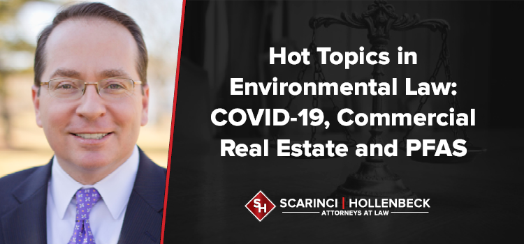 Hot Topics in Environmental Law: COVID-19, Commercial Real Estate and PFAS