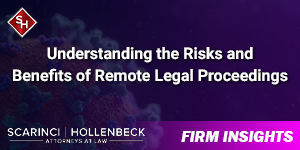 Understanding the Risks and Benefits of Remote Legal Proceedings