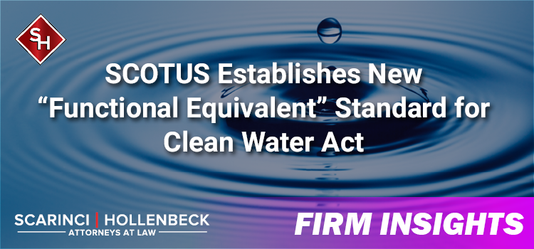 "SCOTUS Establishes New ""Functional Equivalent"" Standard for Clean Water Act"