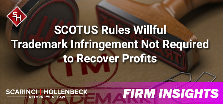 SCOTUS Rules Willful Trademark Infringement Not Required to Recover Profits