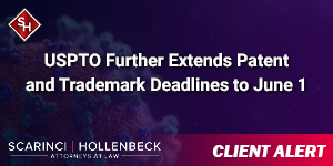 USPTO Further Extends Patent and Trademark Deadlines to June 1