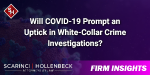 Will COVID-19 Prompt an Uptick in White-Collar Crime Investigations?