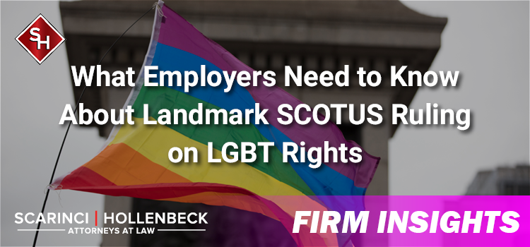 What Employers Need to Know About Landmark SCOTUS Ruling on LGBT Rights