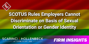 SCOTUS Rules Employers Cannot Discriminate on Basis of Sexual Orientation or Gender Identity