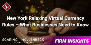 New York Relaxing Virtual Currency Rules – What Businesses Need to Know