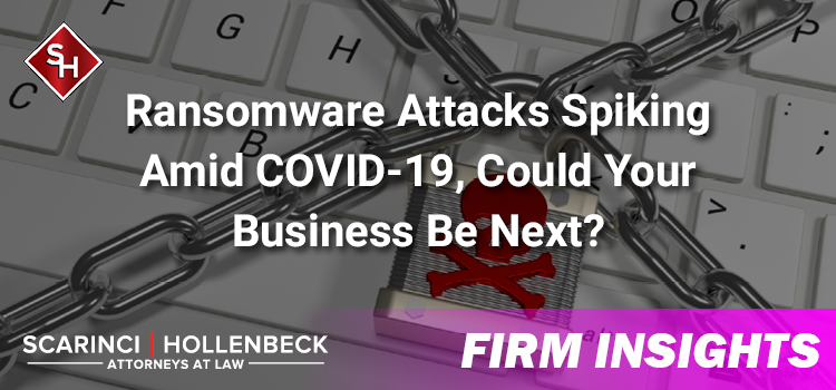 Ransomware Attacks Spiking Amid COVID-19, Could Your Business Be Next?