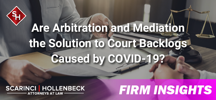 Are Arbitration and Mediation the Solution to Court Backlogs Caused by COVID-19?