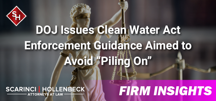 """DOJ Issues Clean Water Act Enforcement Guidance Aimed to Avoid """"Piling On"""""""