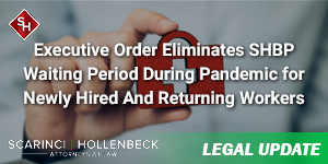 Executive Order Eliminates SHBP Waiting Period During Pandemic for Newly Hired And Returning Workers