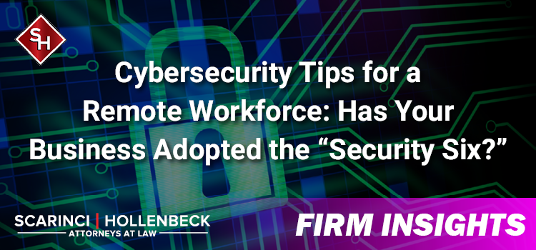 """Cybersecurity Tips for a Remote Workforce: Has Your Business Adopted the """"Security Six?"""""""