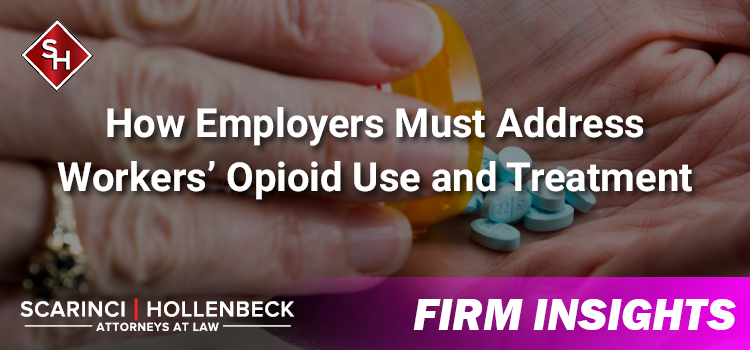 How Employers Must Address Workers' Opioid Use and Treatment